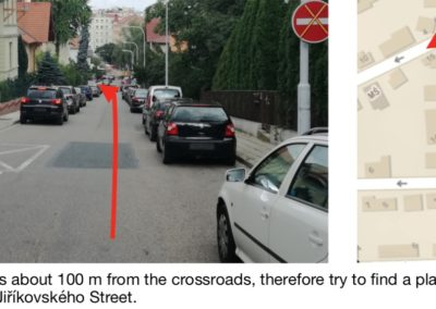 The studio is about 100 m from the crossroads, therefore try to find a place to park your car in Jiříkovského Street.